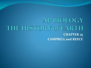 AP BIOLOGY THE HISTORY of EARTH