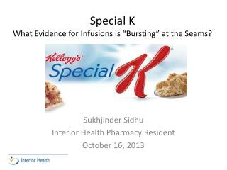 "Special K What Evidence for Infusions is ""Bursting"" at the Seams?"