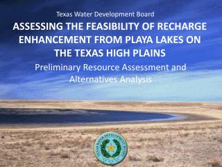 ASSESSING THE FEASIBILITY OF RECHARGE ENHANCEMENT FROM PLAYA LAKES ON THE TEXAS HIGH PLAINS