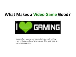What Makes a  Video Game  Good?