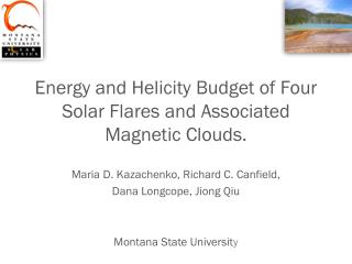Energy and Helicity  B udget of Four  S olar  F lares and Associated Magnetic  C louds.