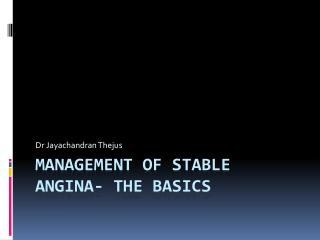 MANAGEMENT OF Stable  angina- The basics