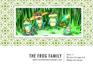 The  Frog Family www.teachingenglishgames.com