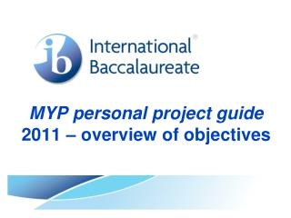 MYP personal project guide  2011 – overview of objectives