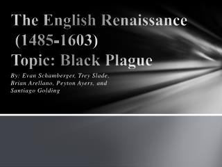 The English Renaissance  (1485-1603) Topic: Black Plague