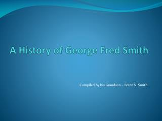A History of George Fred Smith