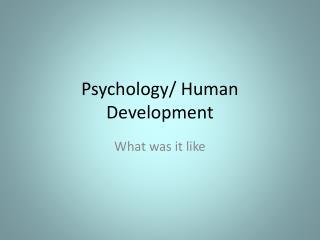Psychology/ Human Development