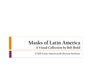 Masks of Latin America A Visual Collection by Bob  Ibold