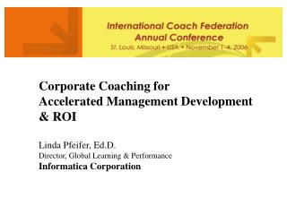 Corporate Coaching for  Accelerated Management Development  & ROI Linda Pfeifer, Ed.D. Director, Global Learning & Perfo