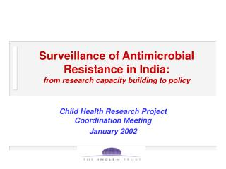 Surveillance of Antimicrobial Resistance in India: from research capacity building to policy