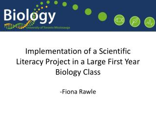 Implementation of a Scientific Literacy Project in a Large First Year Biology  Class -Fiona Rawle