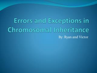 Errors and Exceptions in Chromosomal Inheritance