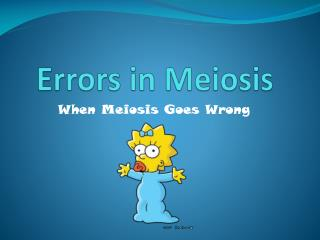 Errors in Meiosis