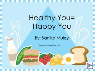 Healthy You= Happy You By:  Sanika Muley