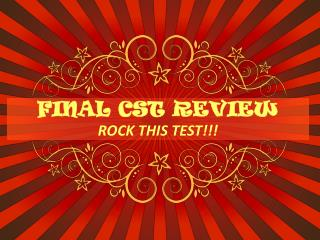 FINAL CST REVIEW ROCK THIS TEST!!!