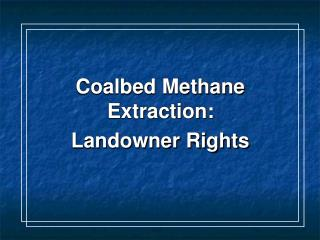 Coalbed Methane Extraction:   Landowner Rights