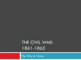 The Civil War: 1861-1865