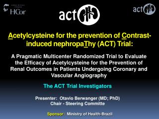 A cetylcysteine  for the prevention of  C ontrast-induced  nephropa T hy  (ACT) Trial: