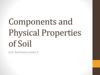 Components and Physical Properties of Soil