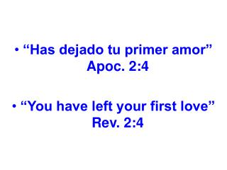 """Has dejado tu primer amor"" Apoc. 2:4             ""You have left your first love"" Rev. 2:4"