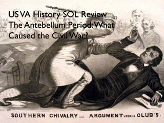 US VA History SOL Review The Antebellum Period: What Caused the Civil War?