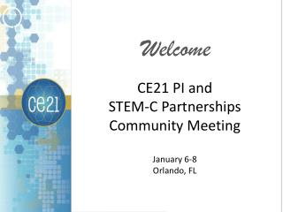 CE21 PI and  STEM-C Partnerships Community Meeting January 6-8 Orlando, FL