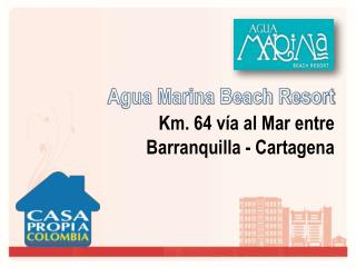 Agua Marina Beach Resort Km. 64 vía al Mar entre  Barranquilla - Cartagena