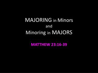 MAJORING  in  Minors and M inoring in  MAJORS