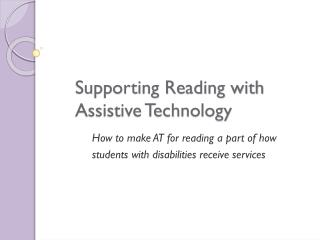 Supporting Reading with Assistive Technology