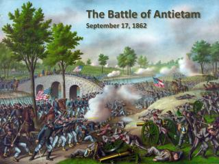 The Battle of Antietam September 17, 1862