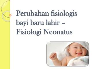 Perubahan fisiologis bayi baru lahir – Fisiologi Neonatus