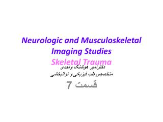 Neurologic and Musculoskeletal Imaging Studies Skeletal Trauma