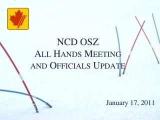 NCD OSZ All Hands Meeting and Officials Update