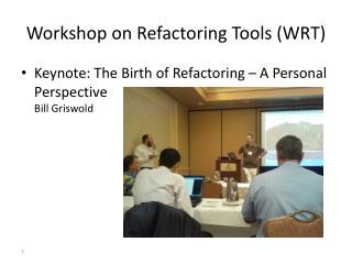 Workshop on Refactoring Tools (WRT)