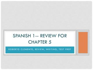 Spanish 1-- Review for Chapter 5