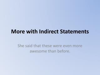 More with Indirect Statements