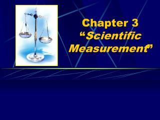 "Chapter 3 "" Scientific Measurement """