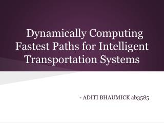 Dynamically Computing Fastest Paths for Intelligent Transportation  Systems