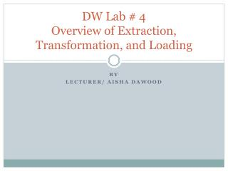 DW Lab # 4 Overview of Extraction, Transformation, and Loading