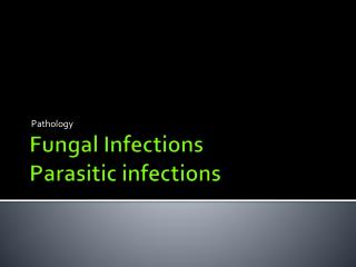 Fungal Infections Parasitic infections