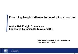 Financing freight railways in developing countries Global Rail Freight Conference Sponsored by Indian Railways and UIC