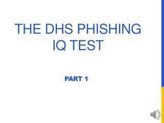 The DHS Phishing IQ Test