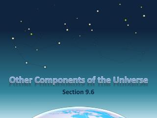 Other Components of the Universe