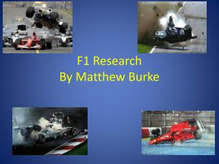 F1 Research  By Matthew Burke