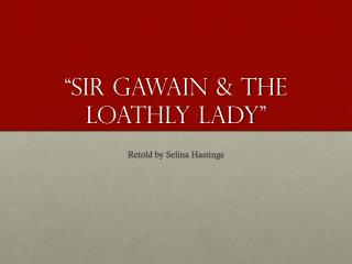 """Sir Gawain & The Loathly Lady"""