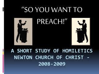 A Short Study of Homiletics Newton church of Christ - 2008-2009
