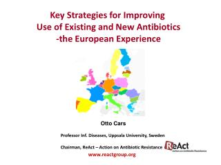 Key Strategies for Improving  Use of Existing and New Antibiotics -the European Experience