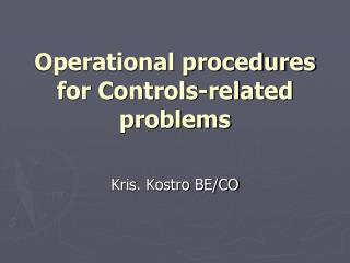 Operational procedures for Controls-related problems