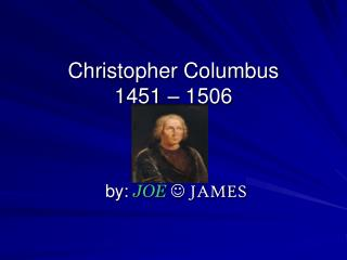 Christopher Columbus 1451 – 1506