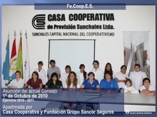 Asunción del actual Consejo 1º de Octubre de 2010 Ejercicio 2010 - 2011 Apadrinada por